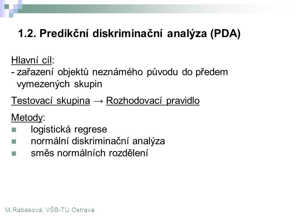 1.2. Predikční diskriminační analýza (PDA) Hlavní cíl: - zařazení objektů neznámého původu do předem vymezených skupin Testovací skupina → Rozhodovací