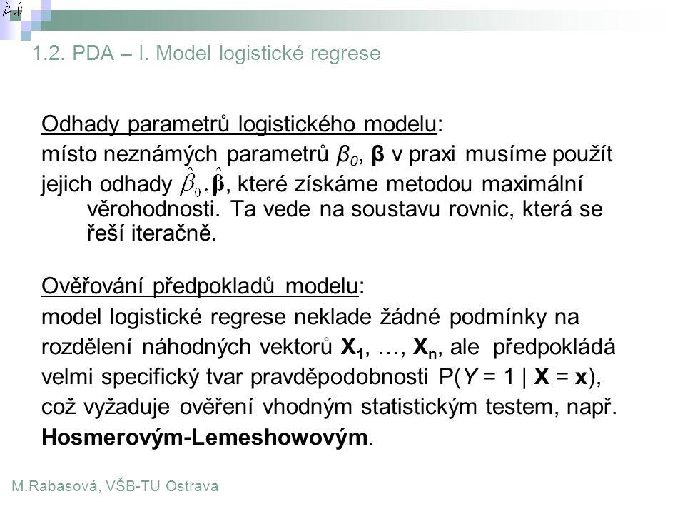 1.2. PDA – I. Model logistické regrese Odhady parametrů logistického modelu: místo neznámých parametrů β 0, β v praxi musíme použít jejich odhady, kte