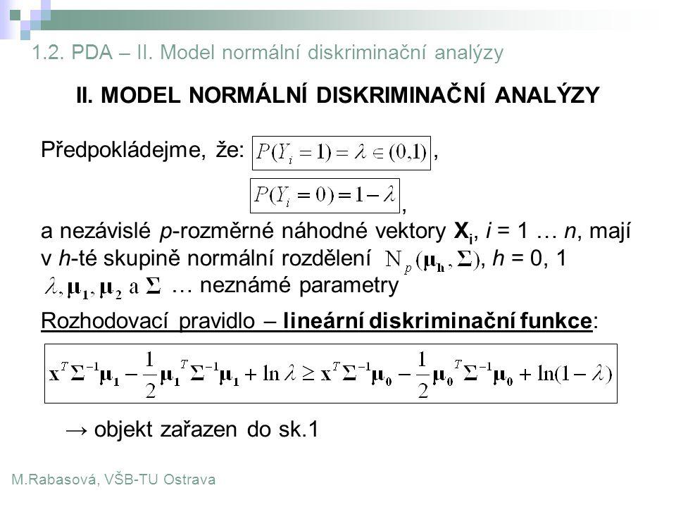 1.2. PDA – II. Model normální diskriminační analýzy II. MODEL NORMÁLNÍ DISKRIMINAČNÍ ANALÝZY Předpokládejme, že:,, a nezávislé p-rozměrné náhodné vekt
