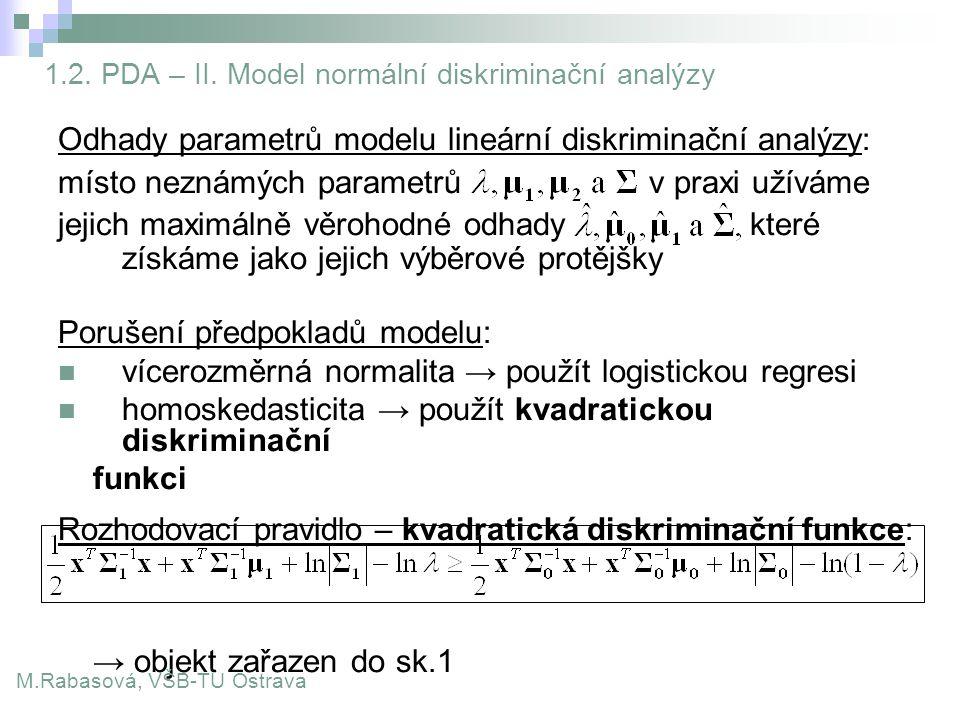 1.2. PDA – II. Model normální diskriminační analýzy Odhady parametrů modelu lineární diskriminační analýzy: místo neznámých parametrů v praxi užíváme