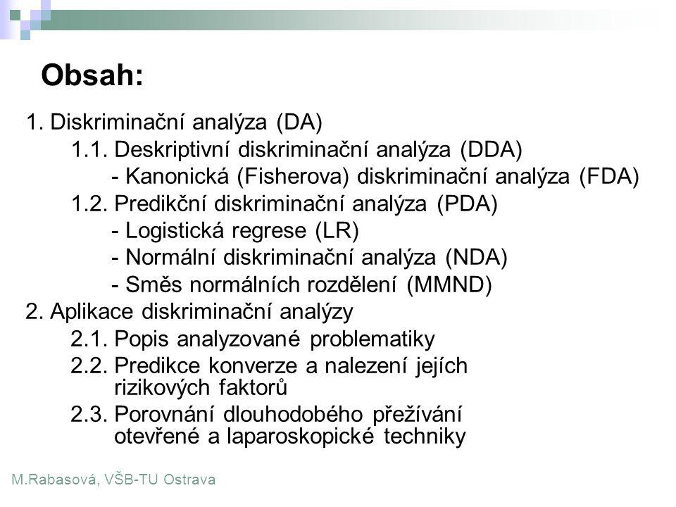Obsah: 1. Diskriminační analýza (DA) 1.1. Deskriptivní diskriminační analýza (DDA) - Kanonická (Fisherova) diskriminační analýza (FDA) 1.2. Predikční