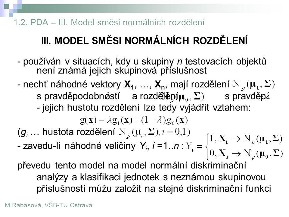 1.2. PDA – III. Model směsi normálních rozdělení III. MODEL SMĚSI NORMÁLNÍCH ROZDĚLENÍ - používán v situacích, kdy u skupiny n testovacích objektů nen