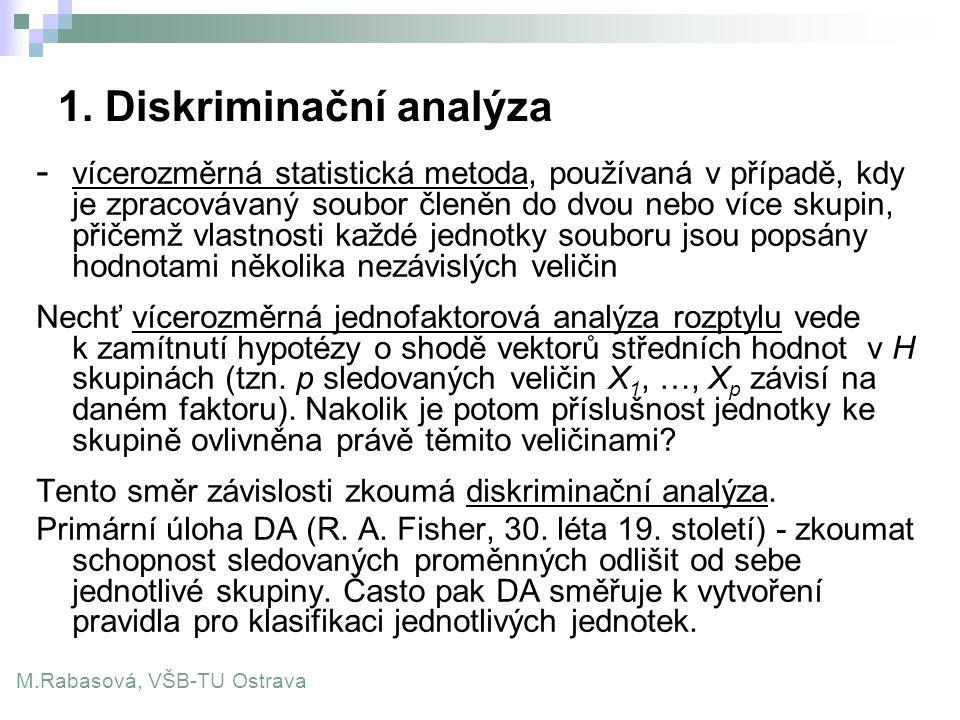 1. Diskriminační analýza - vícerozměrná statistická metoda, používaná v případě, kdy je zpracovávaný soubor členěn do dvou nebo více skupin, přičemž v