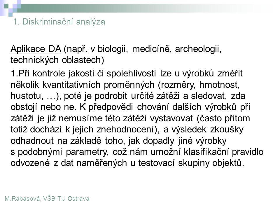 1. Diskriminační analýza M.Rabasová, VŠB-TU Ostrava Aplikace DA (např. v biologii, medicíně, archeologii, technických oblastech) 1.Při kontrole jakost