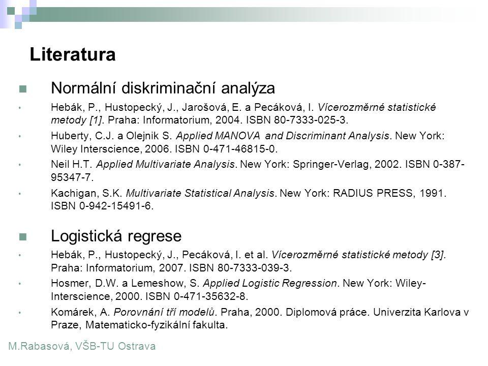 Literatura Normální diskriminační analýza Hebák, P., Hustopecký, J., Jarošová, E. a Pecáková, I. Vícerozměrné statistické metody [1]. Praha: Informato