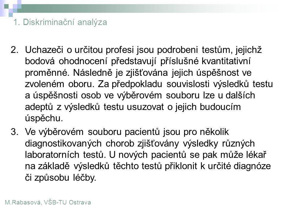 1. Diskriminační analýza M.Rabasová, VŠB-TU Ostrava 2.Uchazeči o určitou profesi jsou podrobeni testům, jejichž bodová ohodnocení představují příslušn