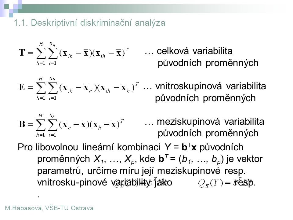1.1. Deskriptivní diskriminační analýza … celková variabilita původních proměnných … vnitroskupinová variabilita původních proměnných … meziskupinová