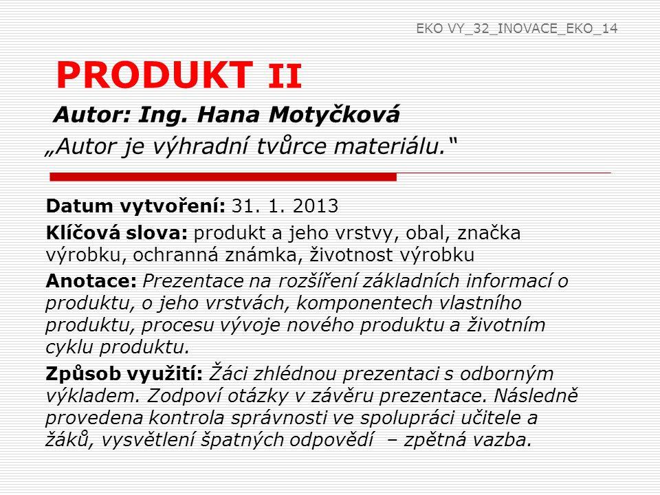 """Autor: Ing. Hana Motyčková """"Autor je výhradní tvůrce materiálu."""" Datum vytvoření: 31. 1. 2013 Klíčová slova: produkt a jeho vrstvy, obal, značka výrob"""