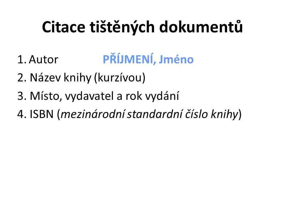 Citace tištěných dokumentů 1.AutorPŘÍJMENÍ, Jméno 2.