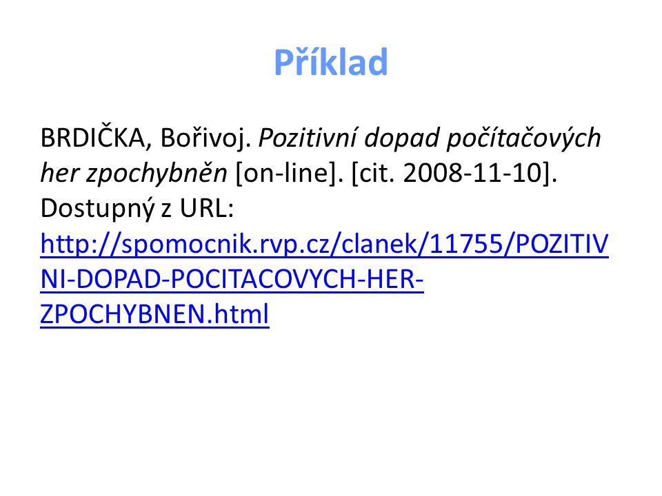Odkazy na citace v textu …většinou vhodné uvádět přímo na stránce, kde se citace vyskytuje: v textu u citátu číselný odkaz a pod čarou je uveden zdroj… 1 BRDIČKA, Bořivoj… 1