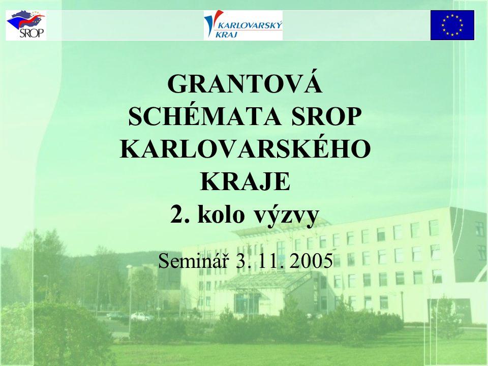 GRANTOVÁ SCHÉMATA SROP KARLOVARSKÉHO KRAJE 2. kolo výzvy Seminář 3. 11. 2005
