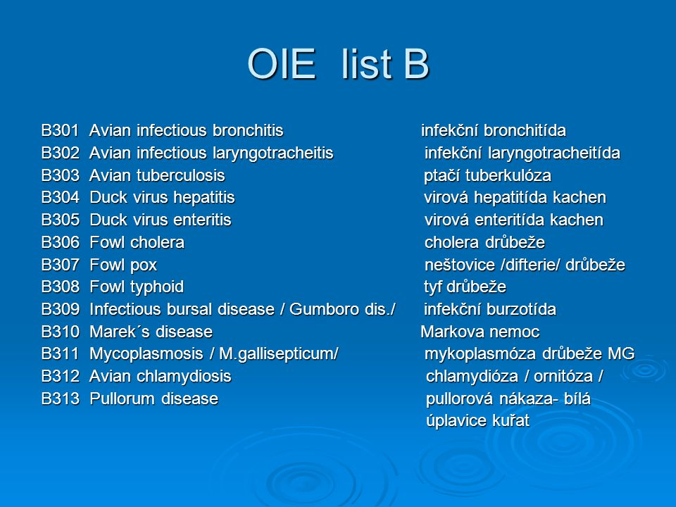 OIE list B B301 Avian infectious bronchitis infekční bronchitída B302 Avian infectious laryngotracheitis infekční laryngotracheitída B303 Avian tuberc