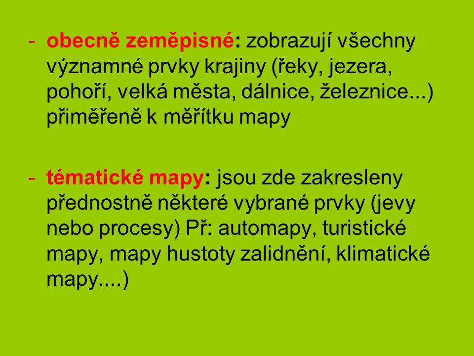 -obecně zeměpisné: zobrazují všechny významné prvky krajiny (řeky, jezera, pohoří, velká města, dálnice, železnice...) přiměřeně k měřítku mapy -tématické mapy: jsou zde zakresleny přednostně některé vybrané prvky (jevy nebo procesy) Př: automapy, turistické mapy, mapy hustoty zalidnění, klimatické mapy....)