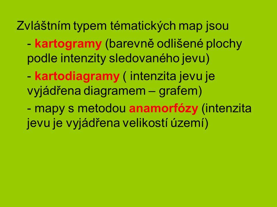 Zvláštním typem tématických map jsou - kartogramy (barevně odlišené plochy podle intenzity sledovaného jevu) - kartodiagramy ( intenzita jevu je vyjádřena diagramem – grafem) - mapy s metodou anamorfózy (intenzita jevu je vyjádřena velikostí území)