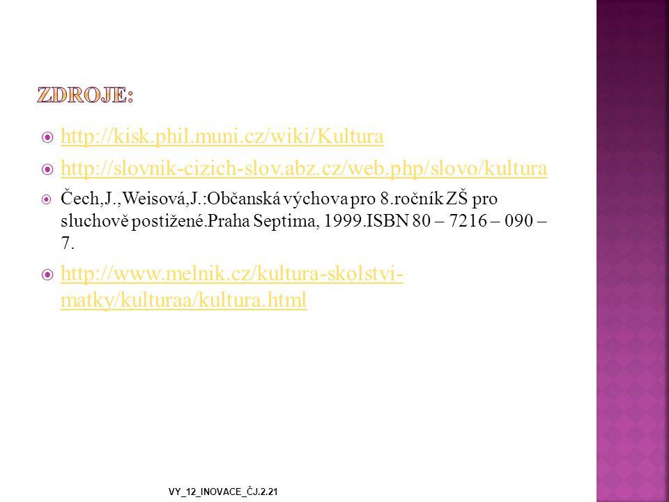  http://kisk.phil.muni.cz/wiki/Kultura http://kisk.phil.muni.cz/wiki/Kultura  http://slovnik-cizich-slov.abz.cz/web.php/slovo/kultura http://slovnik-cizich-slov.abz.cz/web.php/slovo/kultura  Čech,J.,Weisová,J.:Občanská výchova pro 8.ročník ZŠ pro sluchově postižené.Praha Septima, 1999.ISBN 80 – 7216 – 090 – 7.