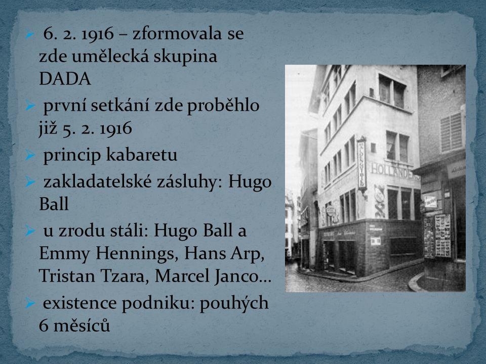  6. 2. 1916 – zformovala se zde umělecká skupina DADA  první setkání zde proběhlo již 5. 2. 1916  princip kabaretu  zakladatelské zásluhy: Hugo Ba