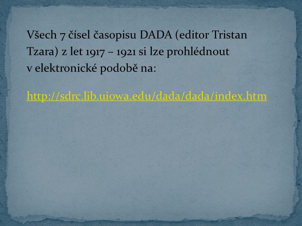 Všech 7 čísel časopisu DADA (editor Tristan Tzara) z let 1917 – 1921 si lze prohlédnout v elektronické podobě na: http://sdrc.lib.uiowa.edu/dada/dada/