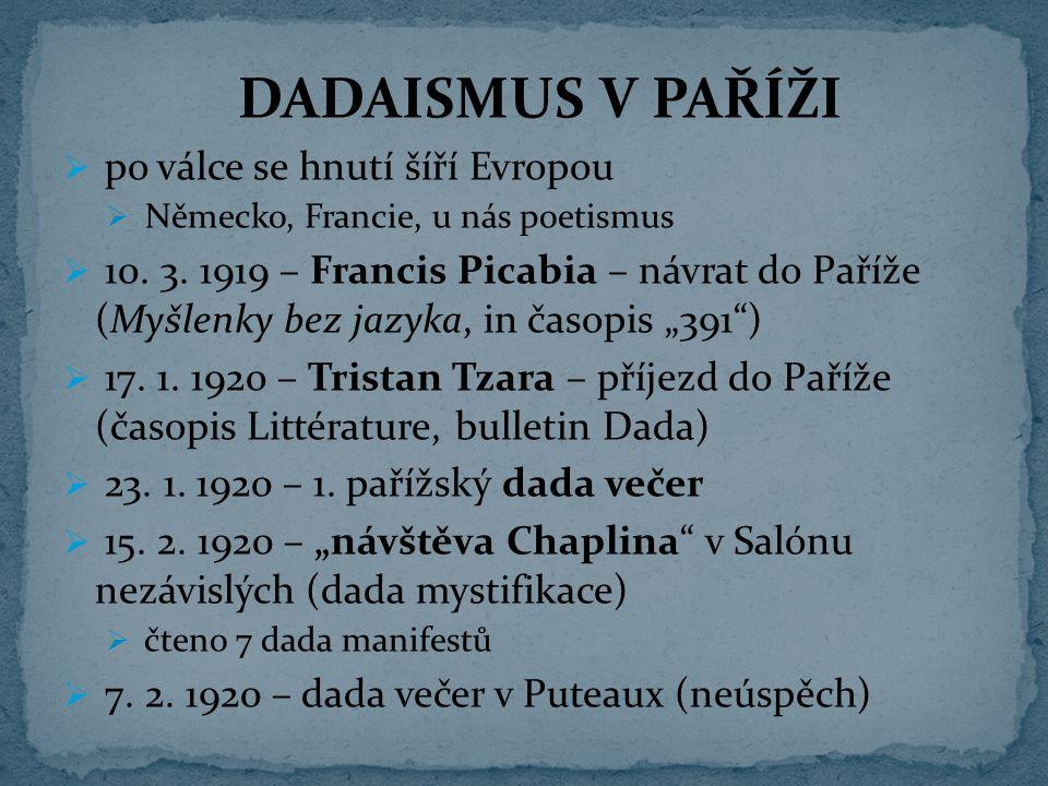 DADAISMUS V PAŘÍŽI  po válce se hnutí šíří Evropou  Německo, Francie, u nás poetismus  10. 3. 1919 – Francis Picabia – návrat do Paříže (Myšlenky b