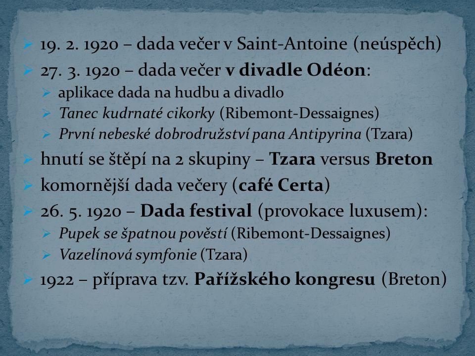  19. 2. 1920 – dada večer v Saint-Antoine (neúspěch)  27. 3. 1920 – dada večer v divadle Odéon:  aplikace dada na hudbu a divadlo  Tanec kudrnaté