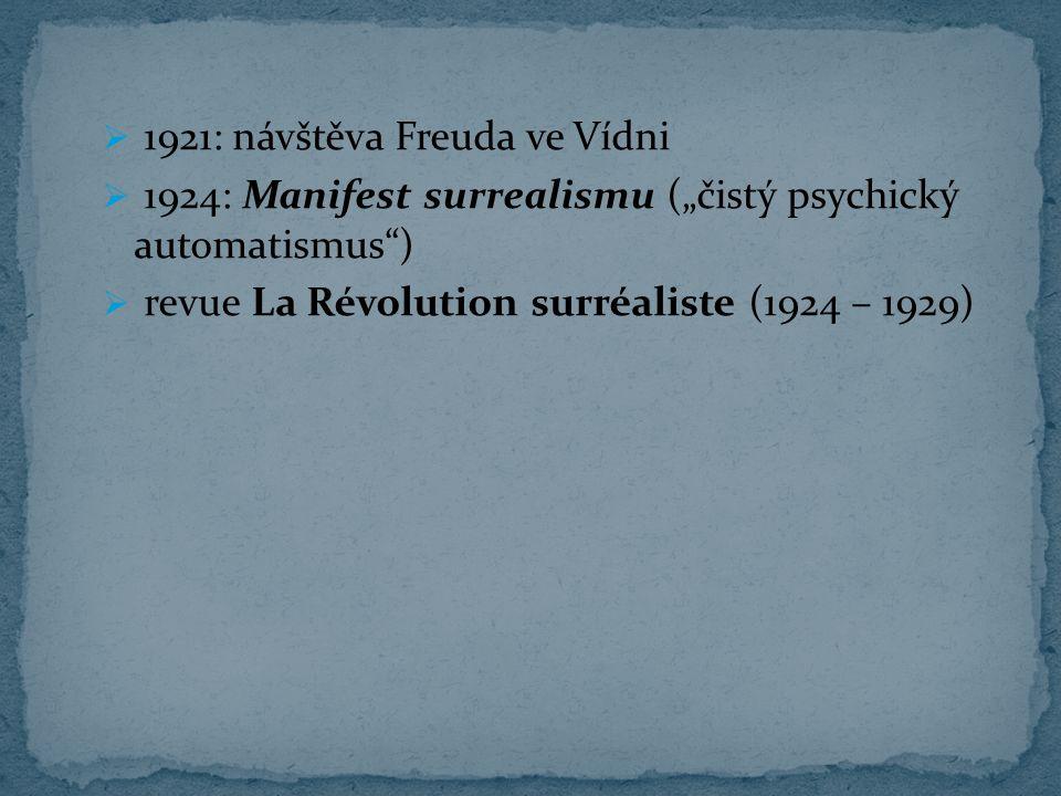 """ 1921: návštěva Freuda ve Vídni  1924: Manifest surrealismu (""""čistý psychický automatismus"""")  revue La Révolution surréaliste (1924 – 1929)"""