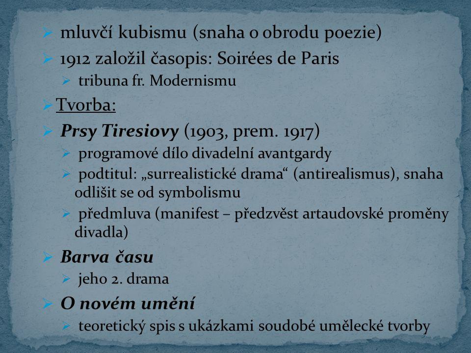  mluvčí kubismu (snaha o obrodu poezie)  1912 založil časopis: Soirées de Paris  tribuna fr. Modernismu  Tvorba:  Prsy Tiresiovy (1903, prem. 191