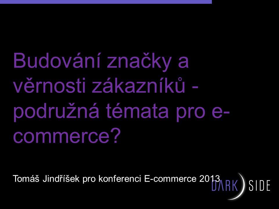 Budování značky a věrnosti zákazníků - podružná témata pro e- commerce.