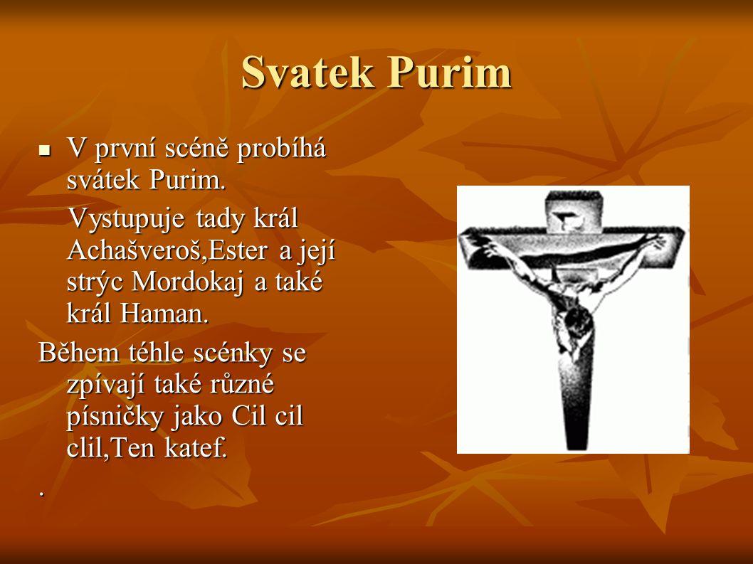 Svatek Purim V první scéně probíhá svátek Purim. V první scéně probíhá svátek Purim.