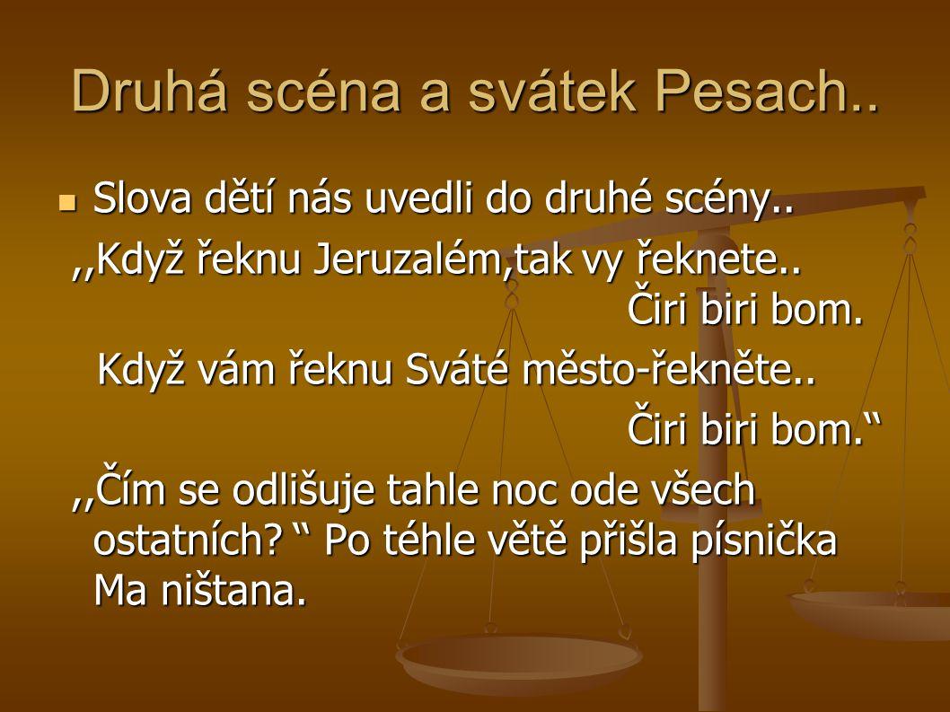 Druhá scéna a svátek Pesach.. Slova dětí nás uvedli do druhé scény..