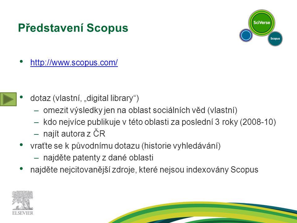 """Představení Scopus http://www.scopus.com/ dotaz (vlastní, """"digital library ) –omezit výsledky jen na oblast sociálních věd (vlastní) –kdo nejvíce publikuje v této oblasti za poslední 3 roky (2008-10) –najít autora z ČR vraťte se k původnímu dotazu (historie vyhledávání) –najděte patenty z dané oblasti najděte nejcitovanější zdroje, které nejsou indexovány Scopus"""