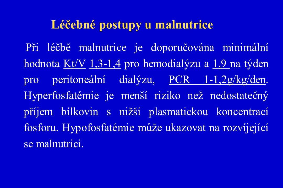 Léčebné postupy u malnutrice Při léčbě malnutrice je doporučována minimální hodnota Kt/V 1,3-1,4 pro hemodialýzu a 1,9 na týden pro peritoneální dialý
