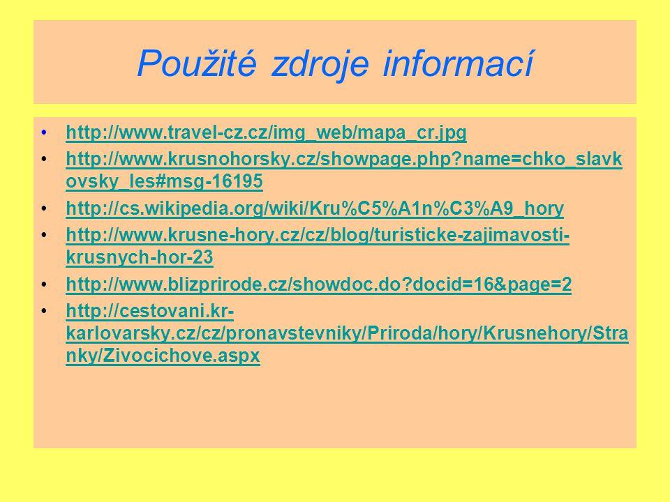 Použité zdroje informací http://www.travel-cz.cz/img_web/mapa_cr.jpg http://www.krusnohorsky.cz/showpage.php?name=chko_slavk ovsky_les#msg-16195http:/