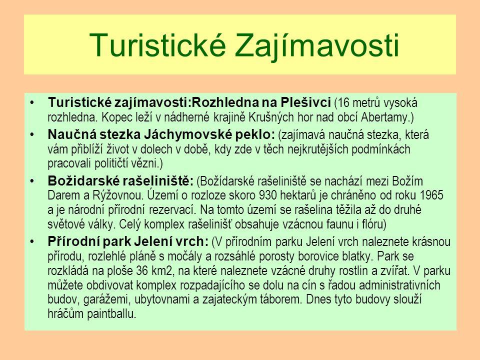 Turistické Zajímavosti Turistické zajímavosti:Rozhledna na Plešivci (16 metrů vysoká rozhledna. Kopec leží v nádherné krajině Krušných hor nad obcí Ab