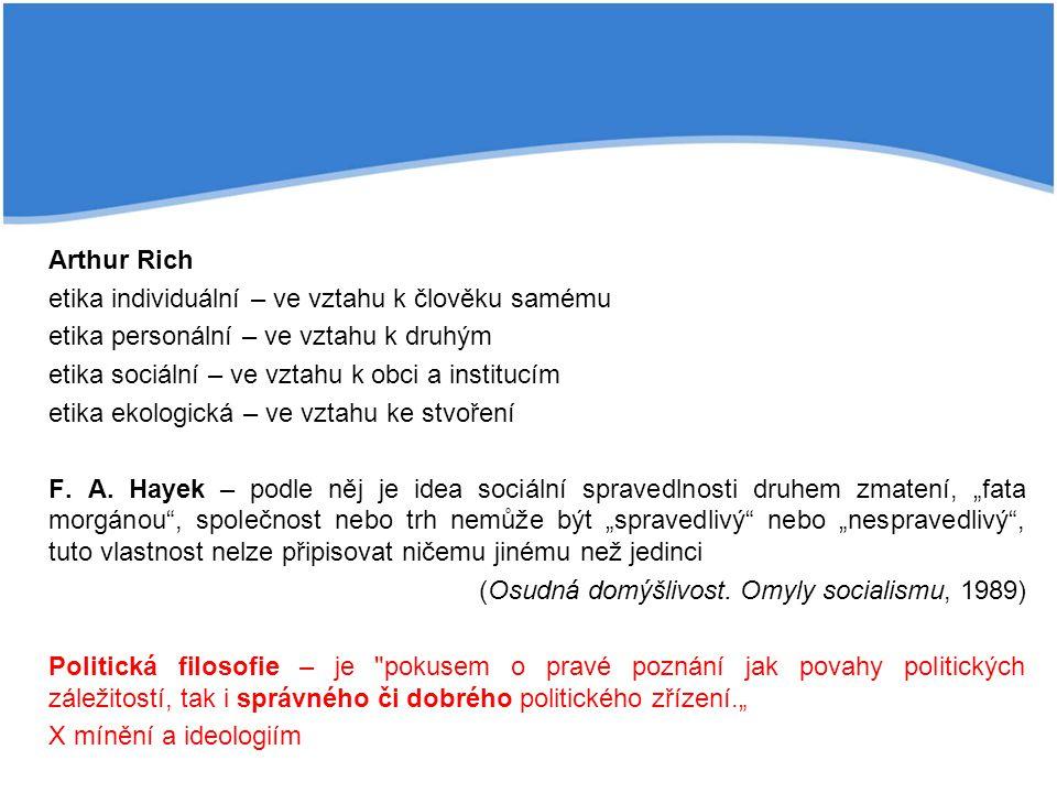 Arthur Rich etika individuální – ve vztahu k člověku samému etika personální – ve vztahu k druhým etika sociální – ve vztahu k obci a institucím etika