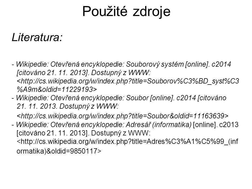 Použité zdroje Literatura: - Wikipedie: Otevřená encyklopedie: Souborový systém [online].