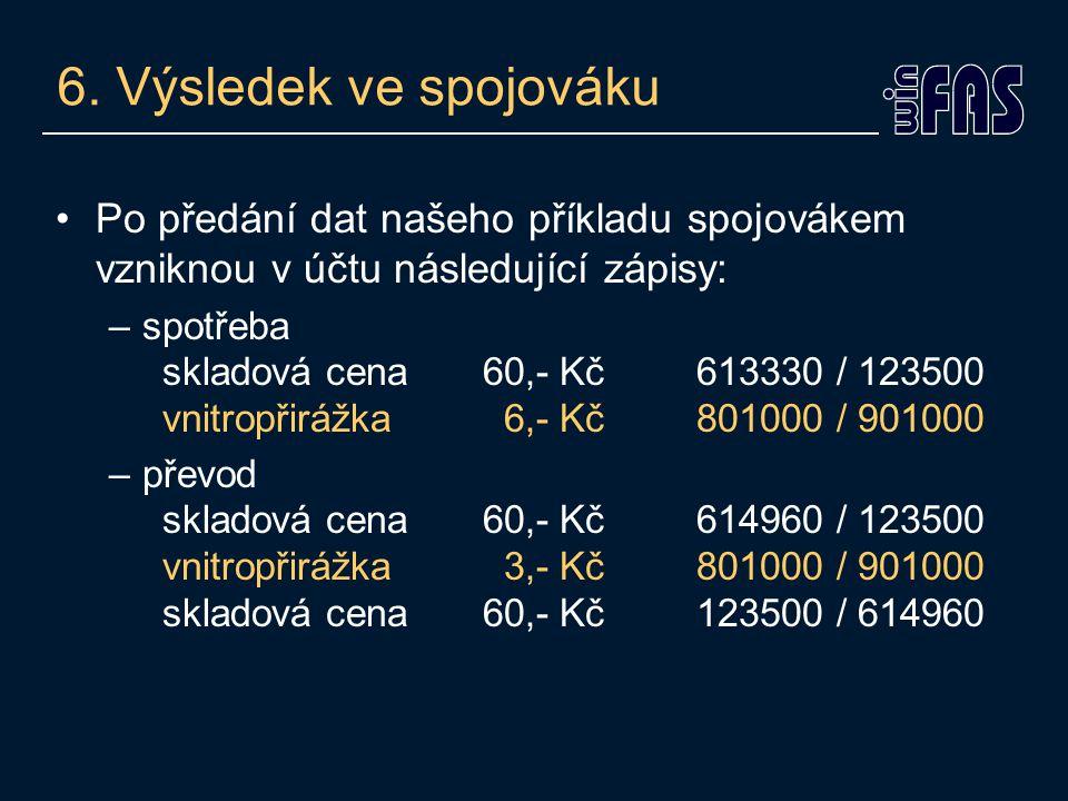 6. Výsledek ve spojováku Po předání dat našeho příkladu spojovákem vzniknou v účtu následující zápisy: –spotřeba skladová cena60,- Kč613330 / 123500 v
