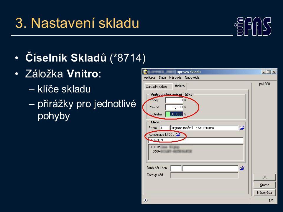3. Nastavení skladu Číselník Skladů (*8714) Záložka Vnitro: –klíče skladu –přirážky pro jednotlivé pohyby