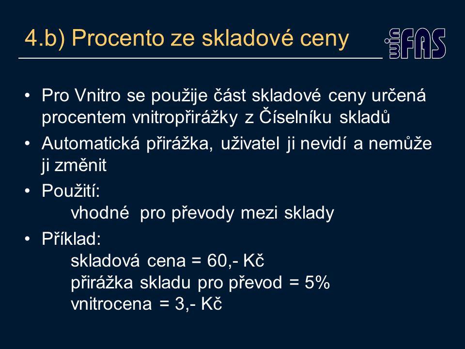 4.b) Procento ze skladové ceny Pro Vnitro se použije část skladové ceny určená procentem vnitropřirážky z Číselníku skladů Automatická přirážka, uživa
