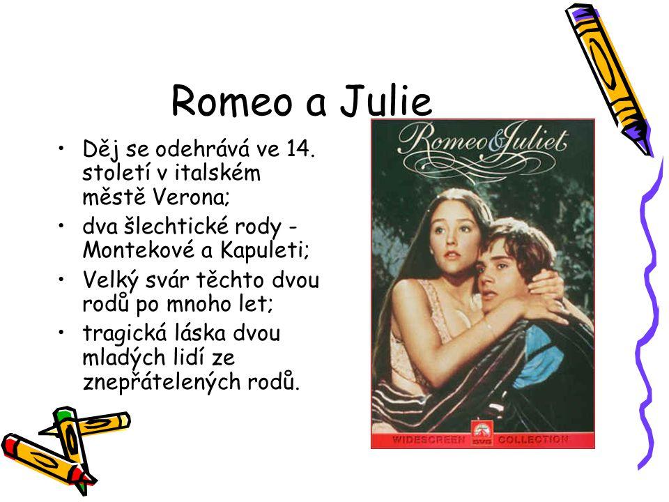 Romeo a Julie Děj se odehrává ve 14. století v italském městě Verona; dva šlechtické rody - Montekové a Kapuleti; Velký svár těchto dvou rodů po mnoho