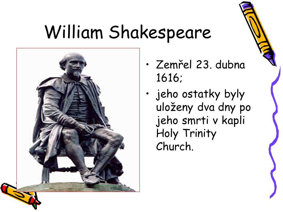 William Shakespeare Zemřel 23. dubna 1616; jeho ostatky byly uloženy dva dny po jeho smrti v kapli Holy Trinity Church.