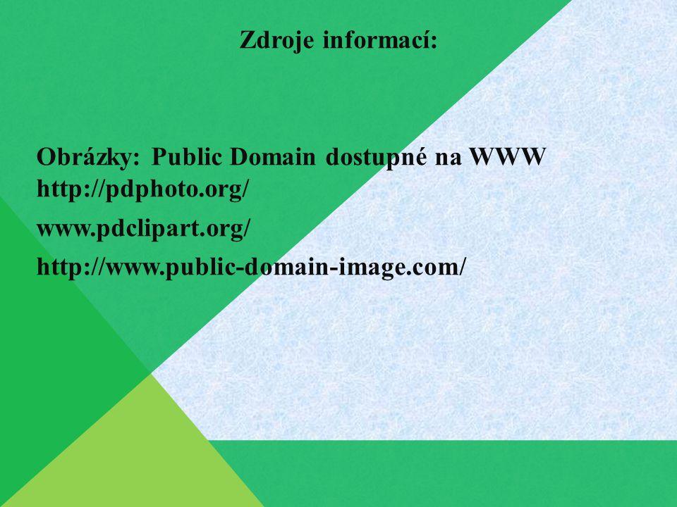 Zdroje informací: Obrázky: Public Domain dostupné na WWW http://pdphoto.org/ www.pdclipart.org/ http://www.public-domain-image.com/