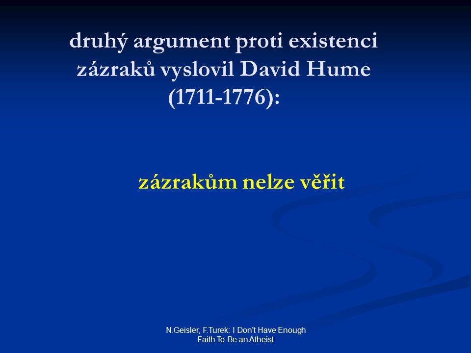 N.Geisler, F.Turek: I Don t Have Enough Faith To Be an Atheist druhý argument proti existenci zázraků vyslovil David Hume (1711-1776): zázrakům nelze věřit
