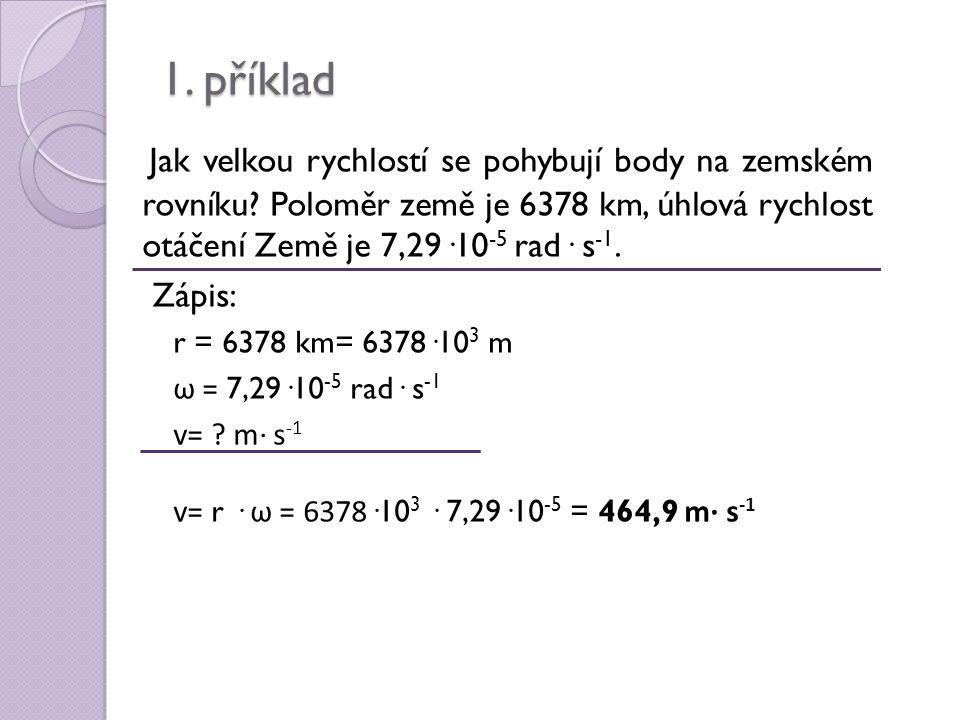 1. příklad Jak velkou rychlostí se pohybují body na zemském rovníku.