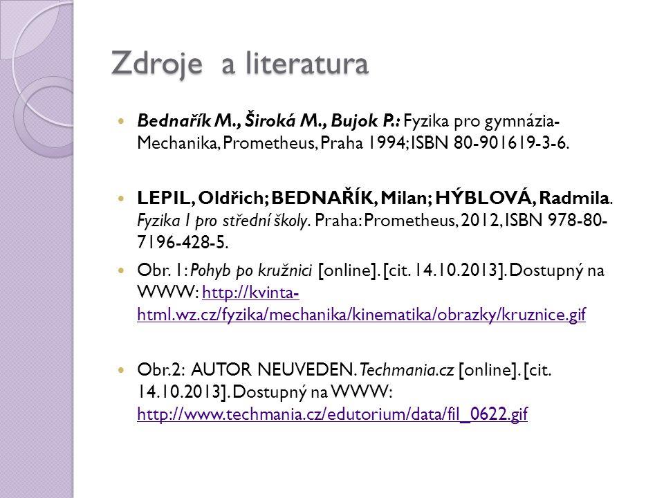 Zdroje a literatura Bednařík M., Široká M., Bujok P.: Fyzika pro gymnázia- Mechanika, Prometheus, Praha 1994; ISBN 80-901619-3-6.