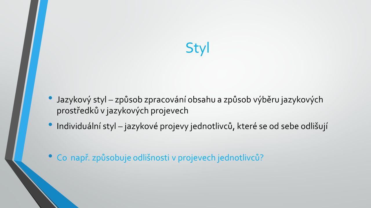 Styl Jazykový styl – způsob zpracování obsahu a způsob výběru jazykových prostředků v jazykových projevech Individuální styl – jazykové projevy jednot