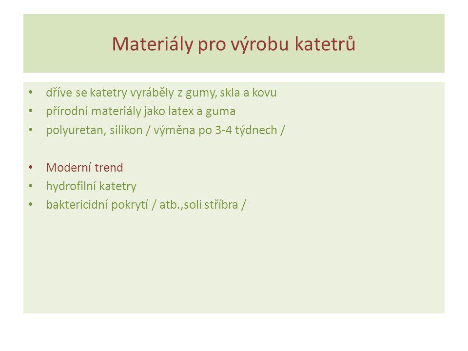 Materiály pro výrobu katetrů dříve se katetry vyráběly z gumy, skla a kovu přírodní materiály jako latex a guma polyuretan, silikon / výměna po 3-4 tý
