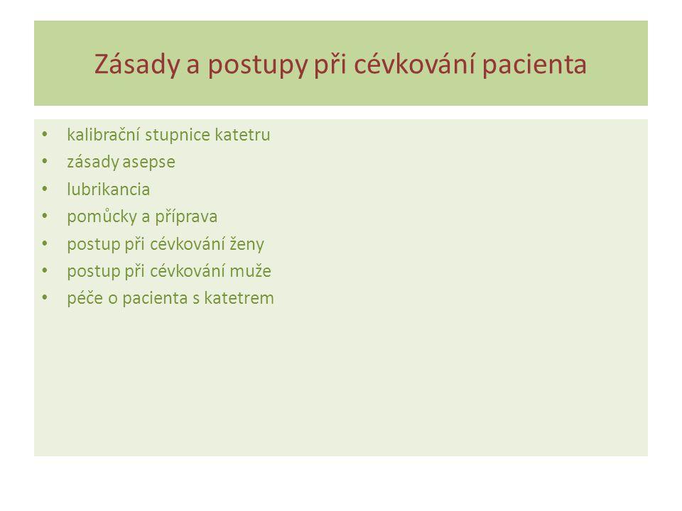 Zásady a postupy při cévkování pacienta kalibrační stupnice katetru zásady asepse lubrikancia pomůcky a příprava postup při cévkování ženy postup při