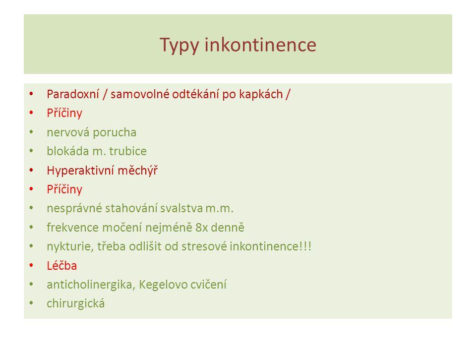 Typy inkontinence Paradoxní / samovolné odtékání po kapkách / Příčiny nervová porucha blokáda m. trubice Hyperaktivní měchýř Příčiny nesprávné stahová