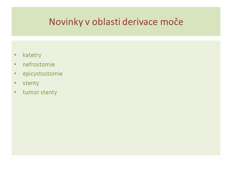 Novinky v oblasti derivace moče katetry nefrostomie epicystostomie stenty tumor stenty
