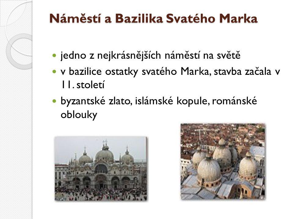 Náměstí a Bazilika Svatého Marka jedno z nejkrásnějších náměstí na světě v bazilice ostatky svatého Marka, stavba začala v 11. století byzantské zlato