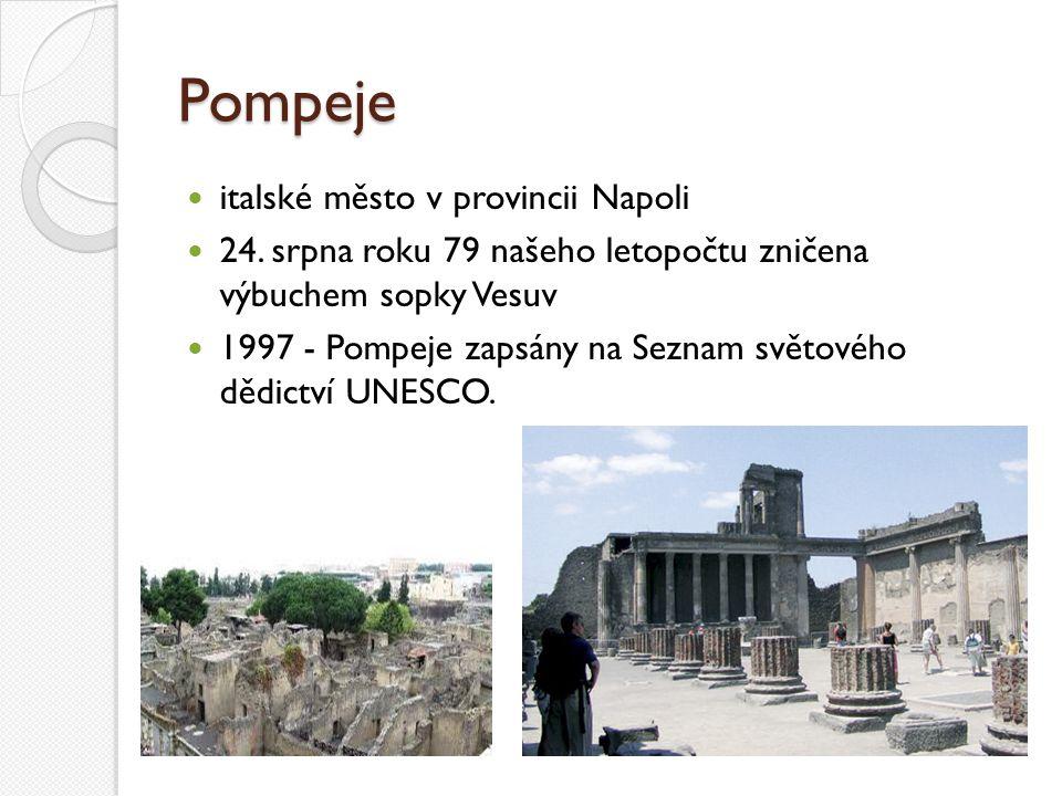 Pompeje italské město v provincii Napoli 24. srpna roku 79 našeho letopočtu zničena výbuchem sopky Vesuv 1997 - Pompeje zapsány na Seznam světového dě